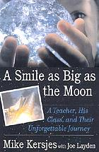 A smile as big as the moon : a teacher, his class, and their unforgettable journey