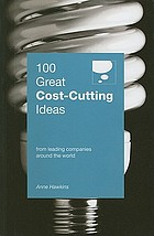 100 great cost-cutting ideas : from leading companies around the world