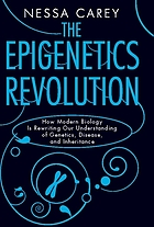 The epigenetics revolution how modern biology is rewriting our understanding of genetics, disease, and inheritance