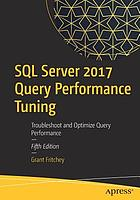 SQL Server 2017 Query Performance Tuning : troubleshoot and optimize query performance