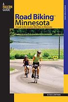 Road biking Minnesota : a guide to the greatest bike rides in Minnesota