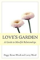 Love's garden : a guide to mindful relationships