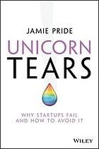 Unicorn tears : why startups fail and how to avoid it