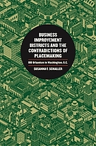 Business Improvement Districts and the Contradictions of Placemaking : a Case Study of BID Urbanism in Washington, D.C.