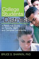 College students in distress : a resource guide for faculty, staff, and campus community