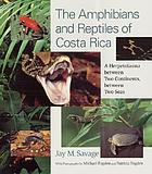 The amphibians and reptiles of Costa Rica : a herpetofauna between two continents, between two seas