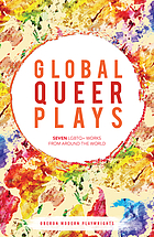Global queer plays : seven LGBTQ + plays from around the world