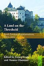 A land on the threshold : South Tyrolean transformations, 1915-2015