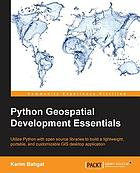 Python geospatial development essentials : utilize Python with open source libraries to build a lightweight, portable, and customizable GIS desktop application