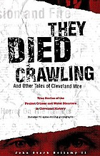 They died crawling, and other tales of Cleveland woe : true stories of the foulest crimes and worst disasters in Cleveland history