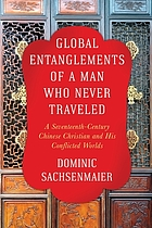 Global entanglements of a man who never traveled : a seventeenth-century Chinese Christian and his conflicted worlds