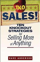 TKO sales! : ten knockout strategies for selling more of anything