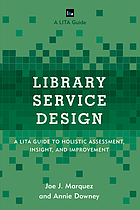Library service design : a LITA guide to holistic assessment, insight, and improvement
