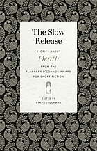 The slow release : stories about death from the Flannery O'Connor Award for Short Fiction