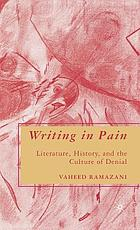 Writing in pain : literature, history, and the culture of denial