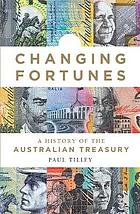 Changing fortunes : a history of the Australian treasury