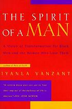 The spirit of a man : a vision of transformation for Black men and the women who love them