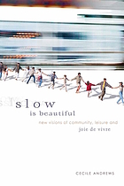 Slow is beautiful : new visions of community, leisure and joie de vivre