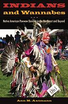 Indians and wannabes : Native American powwow dancing in the northeast and beyond