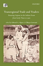 Transregional trade and traders. Situating Gujarat in the Indian Ocean from early times to 1900.