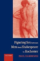 Figuring sex between men from Shakespeare to Rochester / monograph.