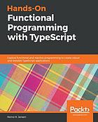 Hands-on functional programming with TypeScript : explore functional and reactive programming to create robust and testable TypeScript applications