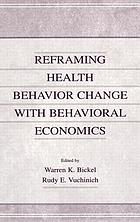 Reframing health behavior change with behavioral economics