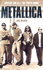 Justice for all : the truth about Metallica