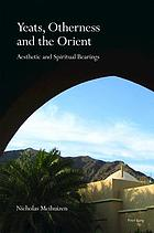 Yeats, otherness and the Orient : aesthetic and spiritual bearings