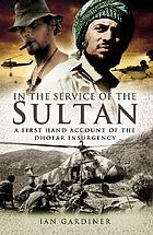 In the service of the Sultan : a first hand account of the Dhofar insurgency