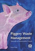 Piggery waste management : towards a sustainable future