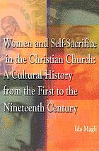 Women and self-sacrifice in the Christian church : a cultural history from the first to the nineteenth century