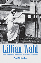 Lillian Wald : America's great social and healthcare reformer