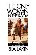 The only woman in the room : episodes in my life and career as a television writer