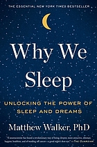 Why we sleep : unlocking the power of sleep and dreams