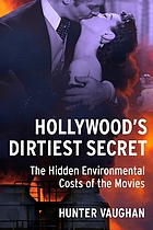 Hollywood's dirtiest secret : the hidden environmental costs of the movies