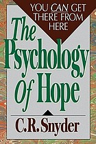 Psychology of Hope : You Can Get Here from There.