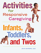 Activities for responsive caregiving : infants, toddlers, and twos