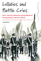 Lullabies and battle cries : music, identity and emotion among Republican parading bands in Northern Ireland