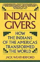 Indian givers : how the Indians of the Americas transformed the world.