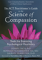 The ACT practitioner's guide to the science of compassion : tools for fostering psychological flexibility