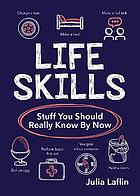 Life Skills : Stuff You Should Really Know By Now.