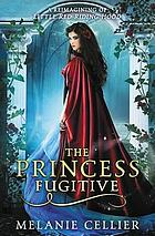 The Princess Fugitive : a Reimagining of Little Red Riding Hood