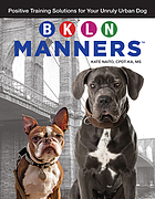 BKLN manners : positive training solutions for your unruly urban dog