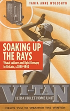 Soaking up the rays: Light therapy and visual culture in Britain, c. 1890-1940.
