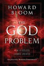 The God problem : how a godless cosmos creates