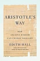 Aristotle's way : how ancient wisdom can change your life