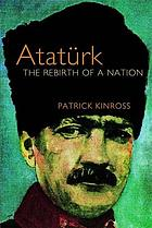 Atatürk : the rebirth of a nation