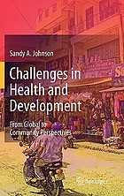 Challenges in health and development : from global to community perspectives