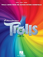 Trolls : music from the motion picture soundtrack : piano, vocal, guitar.